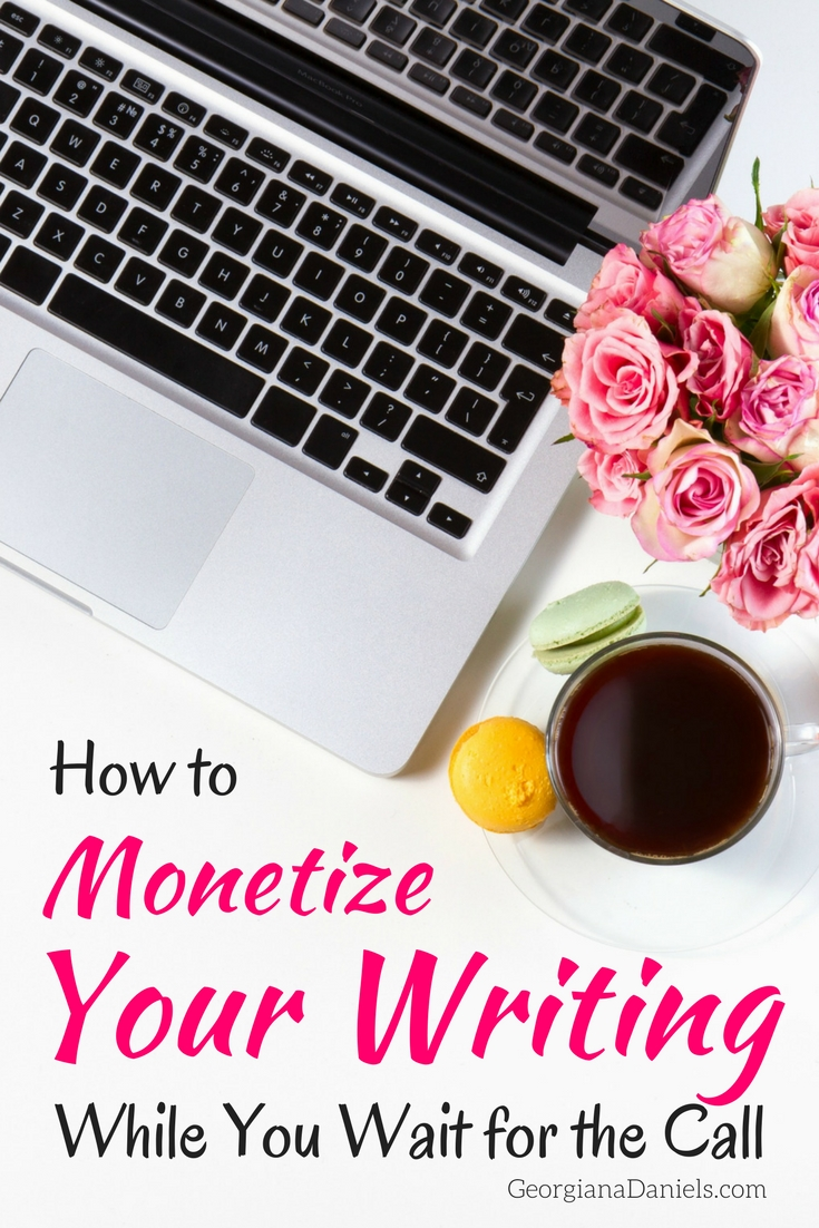 How to Monetize Your Writing While You Wait for the Call