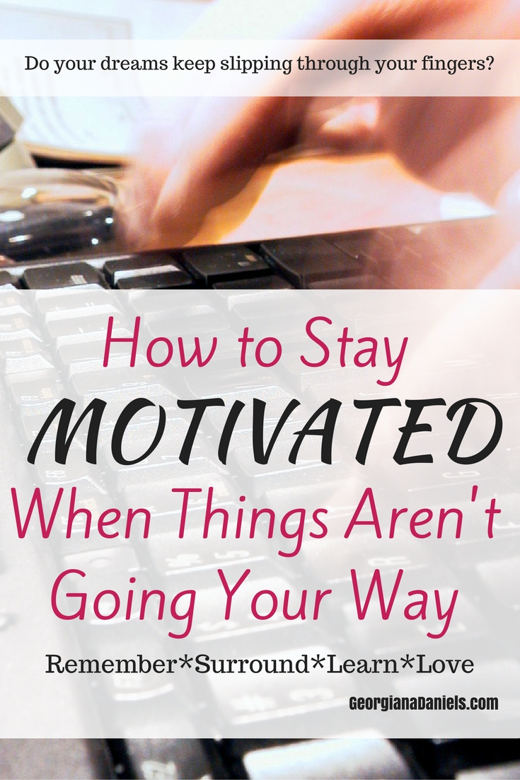 How to Stay Motivated When Things Aren't Going Your Way