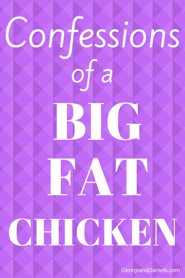 Confessions of a Big Fat Chicken